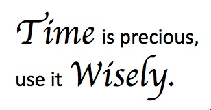 Time is precious, use it wisely.