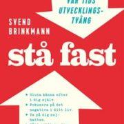 Stå fast! Vägra vår tids utvecklingstvång - Svend Brinkmann